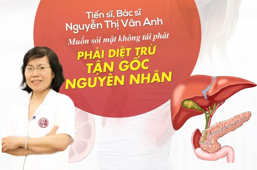 TS.BS Nguyễn Thị Vân Anh: Muốn sỏi mật không tái phát phải diệt trừ tận gốc nguyên nhân - Ảnh 1.