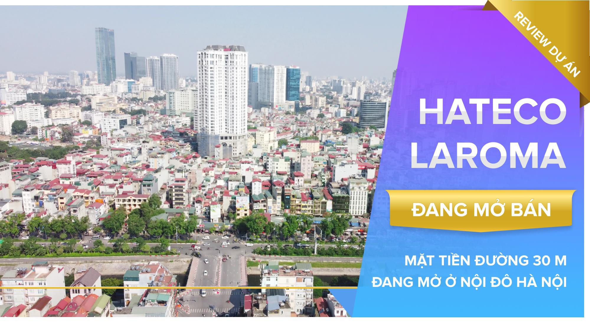 Review dự án Hateco Laroma đang mở bán: Mặt tiền đường 30 m đang mở ở nội đô Hà Nội - Ảnh 1.