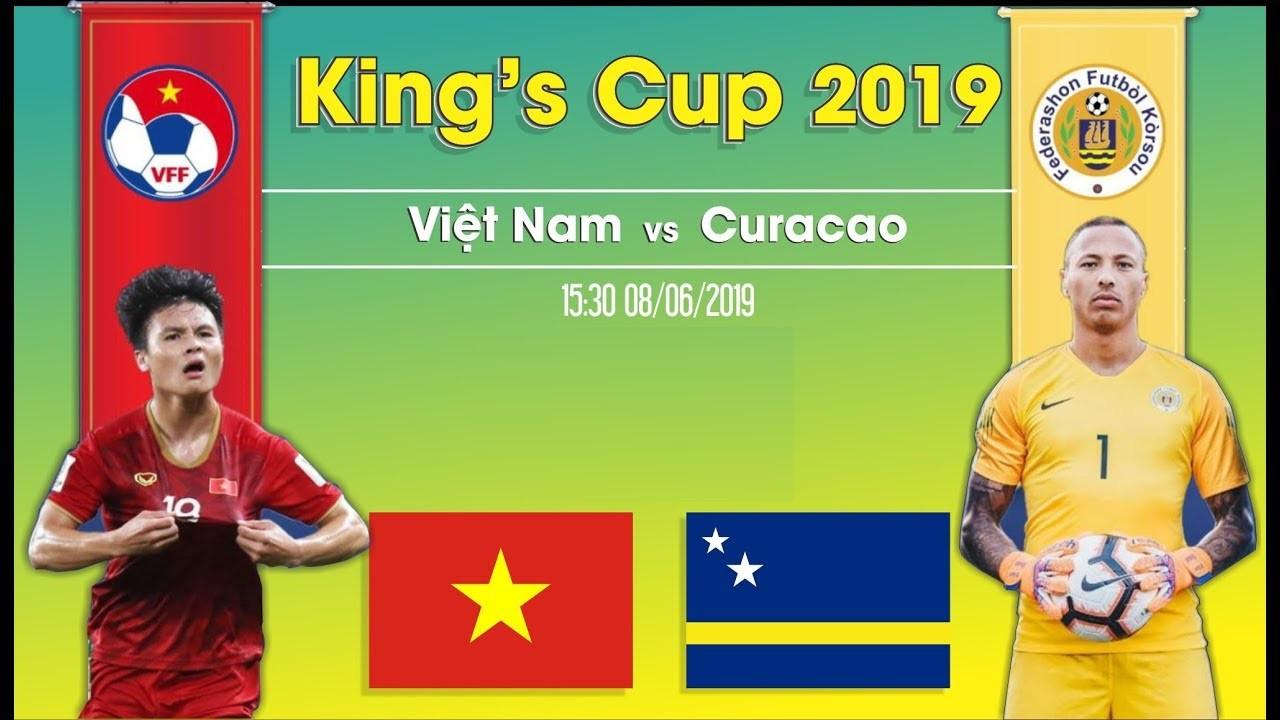 Trực tiếp tỉ số Curacao vs Việt Nam, 19h45 8/6: Chung kết Kings Cup 2019 - Ảnh 1.